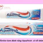 Review kem đánh răng Aquafresh Nhật có tốt không?